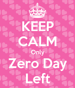 Poster: KEEP CALM Only Zero Day Left