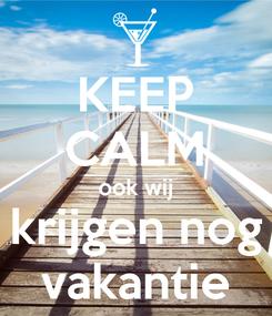 Poster: KEEP CALM ook wij krijgen nog vakantie