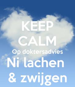 Poster: KEEP CALM Op doktersadvies Ni lachen  & zwijgen