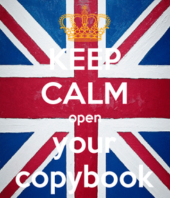 Poster: KEEP CALM open your copybook