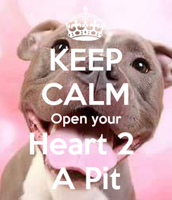 Poster: KEEP CALM Open your Heart 2  A Pit