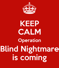 Poster: KEEP CALM Operation Blind Nightmare is coming