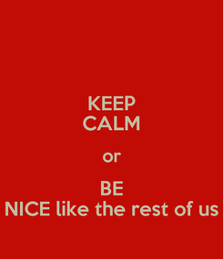 Poster: KEEP CALM or BE NICE like the rest of us