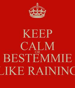 Poster: KEEP CALM OR BESTEMMIE LIKE RAINING