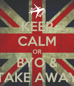 Poster: KEEP CALM OR BYO & TAKE AWAY