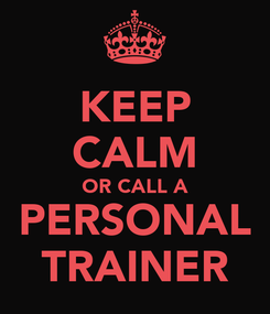 Poster: KEEP CALM OR CALL A PERSONAL TRAINER