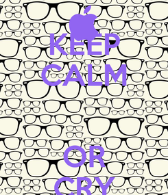 Poster: KEEP CALM  OR CRY