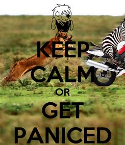 Poster: KEEP CALM OR GET PANICED