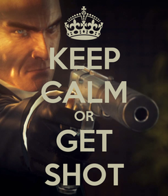 Poster: KEEP CALM OR GET SHOT