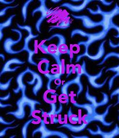 Poster: Keep  Calm Or Get Struck