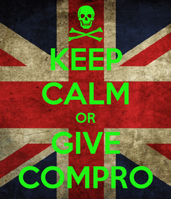 Poster: KEEP CALM OR GIVE COMPRO