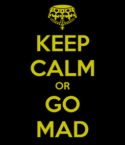 Poster: KEEP CALM OR GO MAD