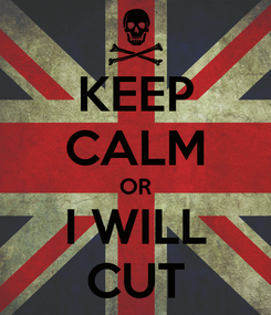 Poster: KEEP CALM OR I WILL CUT
