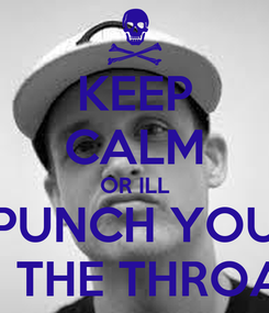 Poster: KEEP CALM OR ILL PUNCH YOU IN THE THROAT