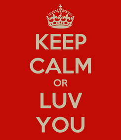 Poster: KEEP CALM OR LUV YOU