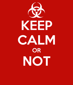 Poster: KEEP CALM OR NOT