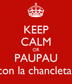 Poster: KEEP CALM OR PAUPAU con la chancleta