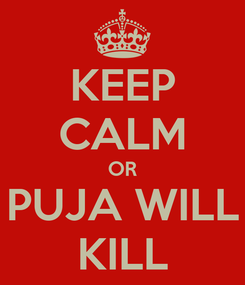 Poster: KEEP CALM OR PUJA WILL KILL