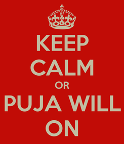 Poster: KEEP CALM OR PUJA WILL ON