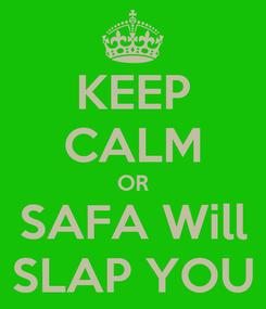 Poster: KEEP CALM OR SAFA Will SLAP YOU