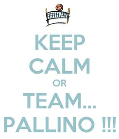 Poster: KEEP CALM OR TEAM... PALLINO !!!
