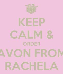 Poster: KEEP CALM & ORDER AVON FROM RACHELA