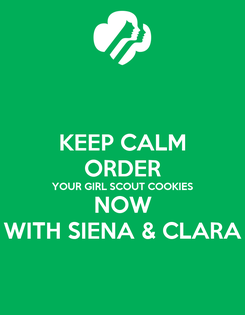 Poster: KEEP CALM ORDER YOUR GIRL SCOUT COOKIES NOW WITH SIENA & CLARA