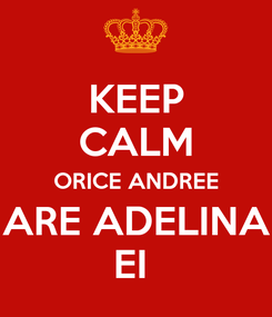 Poster: KEEP CALM ORICE ANDREE ARE ADELINA EI