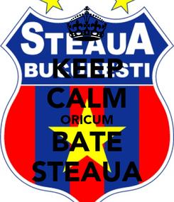 Poster: KEEP CALM ORICUM BATE STEAUA