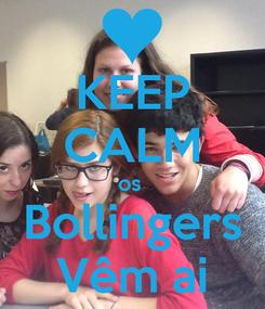 Poster: KEEP CALM os  Bollingers Vêm ai