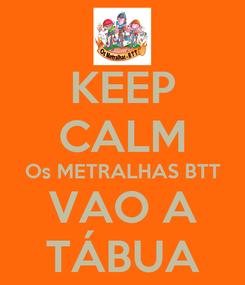 Poster: KEEP CALM Os METRALHAS BTT VAO A TÁBUA