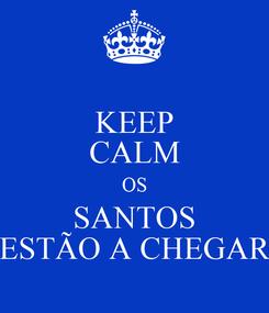 Poster: KEEP CALM OS SANTOS ESTÃO A CHEGAR