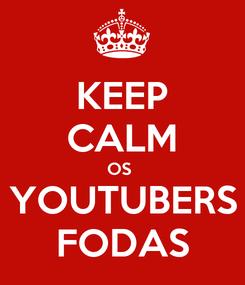 Poster: KEEP CALM OS  YOUTUBERS FODAS