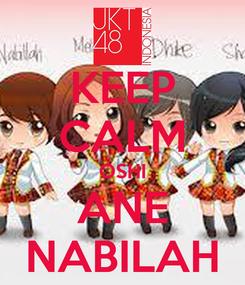 Poster: KEEP CALM OSHI ANE NABILAH