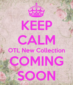 Poster: KEEP CALM OTL New Collection COMING SOON