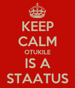 Poster: KEEP CALM OTUKILE IS A STAATUS