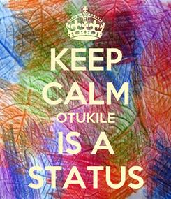 Poster: KEEP CALM OTUKILE IS A STATUS