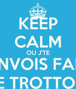 Poster: KEEP CALM OU J'TE RENVOIS FAIRE LE TROTTOIR