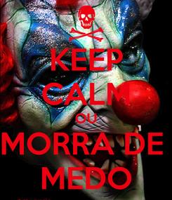 Poster: KEEP CALM OU MORRA DE  MEDO