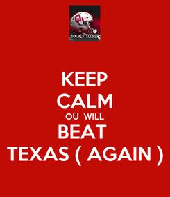 Poster: KEEP CALM OU  WILL BEAT  TEXAS ( AGAIN )