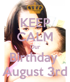 Poster: KEEP CALM Our Birthday  August 3rd