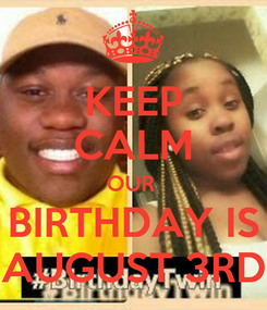 Poster: KEEP CALM OUR  BIRTHDAY IS AUGUST 3RD