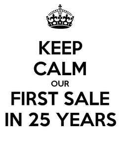 Poster: KEEP CALM OUR FIRST SALE IN 25 YEARS