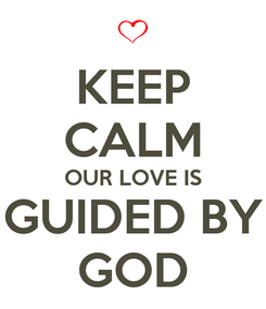 Poster: KEEP CALM OUR LOVE IS GUIDED BY GOD