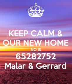 Poster: KEEP CALM & OUR NEW HOME NO IS 65282752 Malar & Gerrard