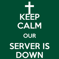 Poster: KEEP CALM OUR SERVER IS DOWN