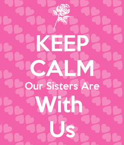 Poster: KEEP CALM Our Sisters Are With  Us