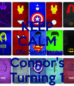 Poster: KEEP CALM Our Superhero Connor's Turning 1