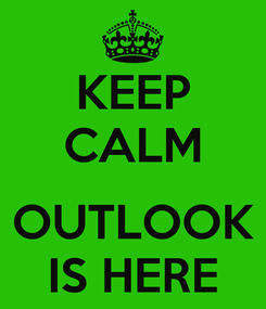 Poster: KEEP CALM  OUTLOOK IS HERE