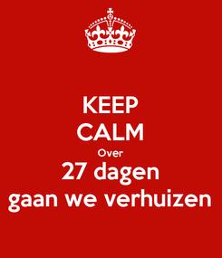Poster: KEEP CALM Over 27 dagen gaan we verhuizen